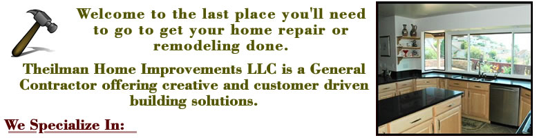 Theilman Home Improvements LLC is a General Contractor offering creative and customer driven building solutions.